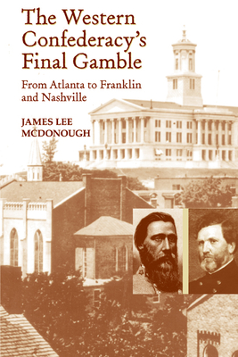 The Western Confederacy's Final Gamble: From Atlanta to Franklin to Nashville - McDonough, James Lee