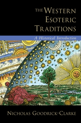 The Western Esoteric Traditions: A Historical Introduction - Goodrick-Clarke, Nicholas