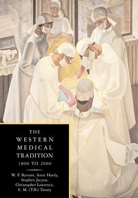 The Western Medical Tradition: 1800-2000 - Bynum, W F, and Jacyna, Stephen, and Hardy, Anne