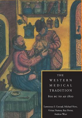 The Western Medical Tradition: 800 BC to Ad 1800 - Conrad, Lawrence, and Nutton, Vivian, and Porter, Roy