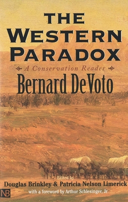 The Western Paradox: A Conservation Reader - DeVoto, Bernard Augustine, and Brinkley, Douglas G (Editor), and Limerick, Patricia (Editor)