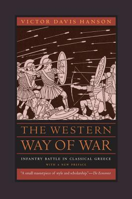 The Western Way of War: Infantry Battle in Classical Greece - Hanson, Victor Davis, and Keegan, John (Introduction by)