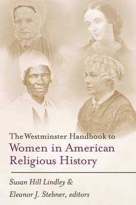 The Westminster Handbook to Women in American Religious History - Lindley, Susan Hill (Editor)