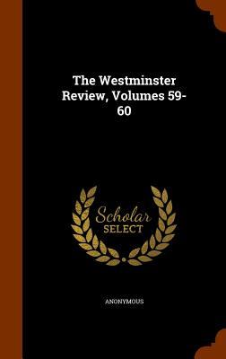 The Westminster Review, Volumes 59-60 - Anonymous