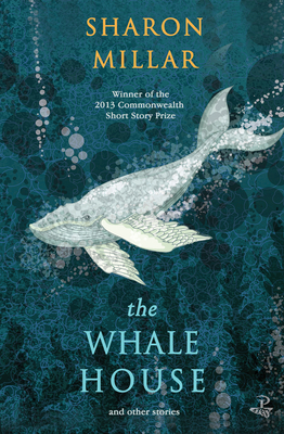 The Whale House and Other Stories - Millar, Sharon