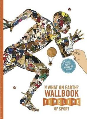 The What on Earth? Wallbook Timeline of Sport: The Sensational Story of Sport from the Ancient Olympics to the Present Day - Lloyd, Christopher, and Skipworth, Patrick