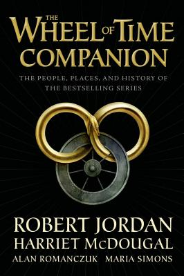 The Wheel of Time Companion: The People, Places, and History of the Bestselling Series - Jordan, Robert, and McDougal, Harriet, and Romanczuk, Alan