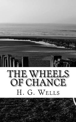 The Wheels of Chance - Wells, H G