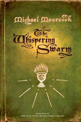 The Whispering Swarm: Book One of the Sanctuary of the White Friars - Moorcock, Michael
