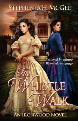 The Whistle Walk: Ironwood Plantation Family Saga Book One - McGee, Stephenia H