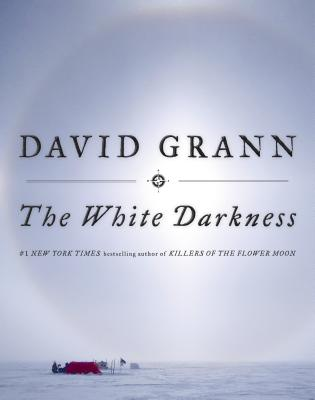 The White Darkness - Grann, David