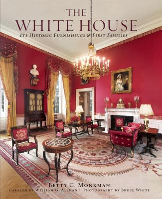 The White House: Its Historic Furnishings and First Families - Monkman, Betty C, President, and White, Bruce, PhD (Photographer), and Obama, Michelle (Foreword by)