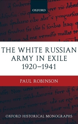 The White Russian Army in Exile 1920-1941 - Robinson, Paul