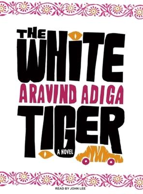 The White Tiger - Adiga, Aravind, and Lee, John (Narrator)