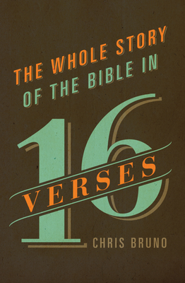 The Whole Story of the Bible in 16 Verses - Bruno, Chris