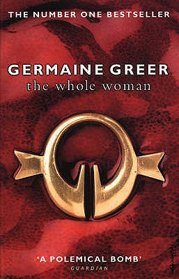 The Whole Woman - Greer, Germaine, Dr.