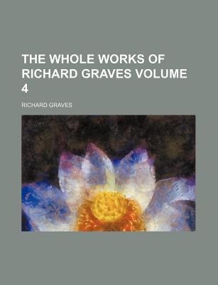 The Whole Works of Richard Graves Volume 4 - Graves, Richard