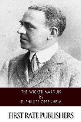 The Wicked Marquis - Oppenheim, E Phillips