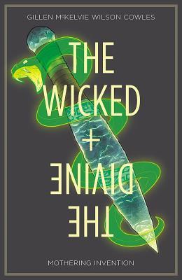 The Wicked + the Divine Volume 7: Mothering Invention - Gillen, Kieron, and McKelvie, Jamie, and Wilson, Matt