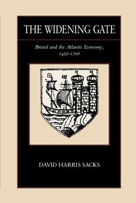 The Widening Gate, Volume 15: Bristol and the Atlantic Economy, 1450-1700 - Sacks, David Harris