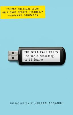 The Wikileaks Files: The World According to US Empire - Wikileaks, and Assange, Julian (Introduction by)