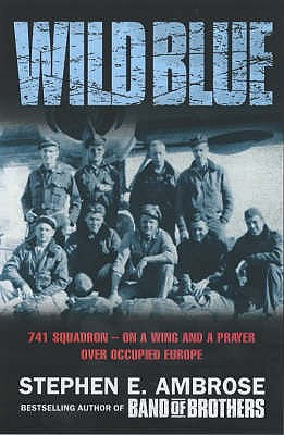 The Wild Blue: The Men and Boys Who Flew the B-24s Over Germany - Ambrose, Stephen E.