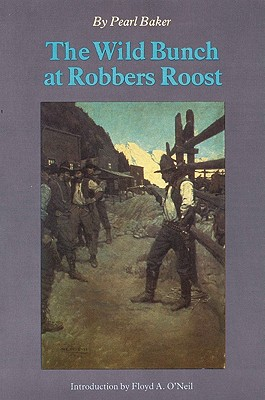 The Wild Bunch at Robber's Roost - Baker, Pearl