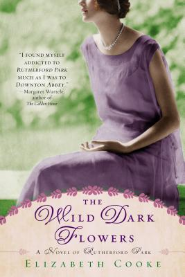The Wild Dark Flowers: A Novel of Rutherford Park - Cooke, Elizabeth