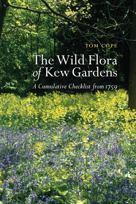 The Wild Flora of Kew Gardens: A Cumulative Checklist from 1759 - Cope, Tom