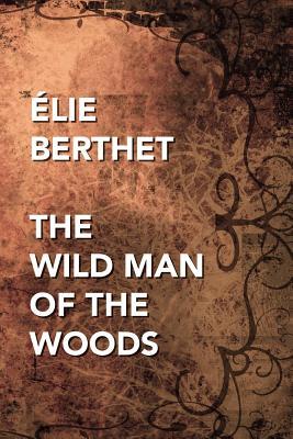 The Wild Man of the Woods - Berthet, Elie Bertrand