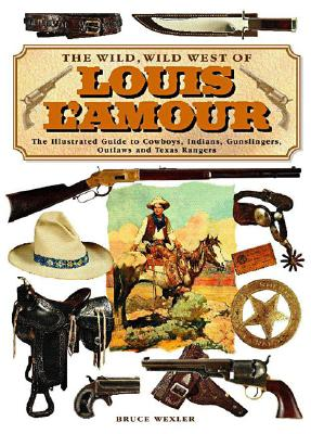 The Wild Wild West of Louis L'Amour - Wexler, Bruce
