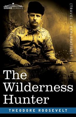 The Wilderness Hunter - Roosevelt, Theodore