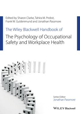 The Wiley Blackwell Handbook of the Psychology of Occupational Safety and Workplace Health - Clarke, Sharon, and Probst, Tahira M., and Guldenmund, Frank W.