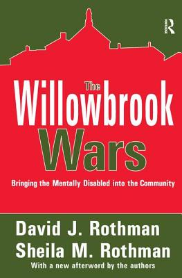 The Willowbrook Wars: Bringing the Mentally Disabled into the Community - Rothman, David J.