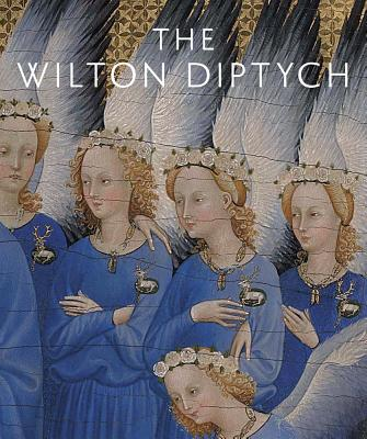 The Wilton Diptych - Gordon, Dillian, and Roy, Ashok (Contributions by), and Wyld, Martin (Contributions by)