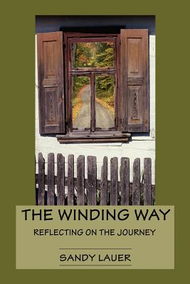 The Winding Way: Reflecting on the Journey - Lauer, Sandy