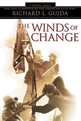 The Winds of Change: A Novel about the Last 14 Months of the American Civil War - Guida, Richard L