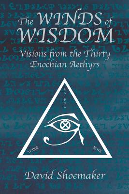 The Winds of Wisdom: Visions from the Thirty Enochian Aethyrs - Shoemaker, David