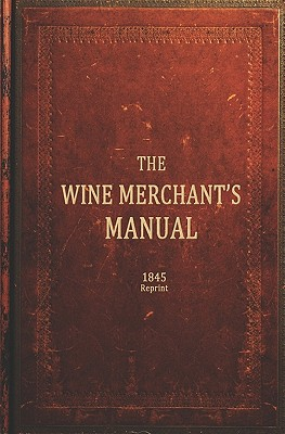 The Wine Merchants Manual 1845 Reprint - Brown, Ross