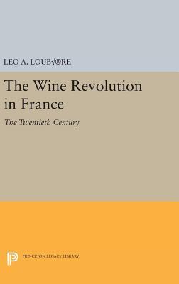 The Wine Revolution in France: The Twentieth Century - Loubere, Leo A.