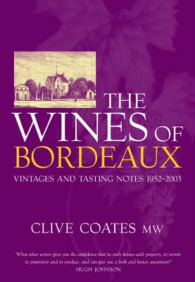The Wines of Bordeaux: Vintages and Tasting Notes 1952-2003 - Coates, Clive, and Howe, Susan