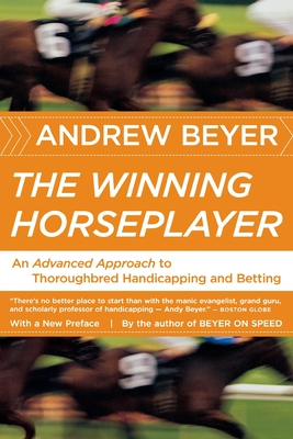 The Winning Horseplayer: An Advanced Approach to Thoroughbred Handicapping and Betting - Beyer, Andrew