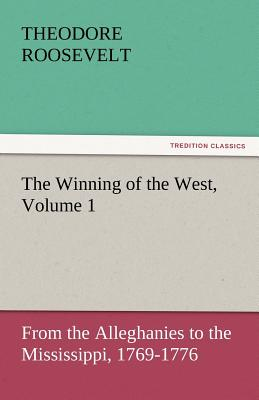 The Winning of the West, Volume 1 - Roosevelt, Theodore, IV