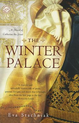The Winter Palace: A Novel of Catherine the Great - Stachniak, Eva