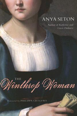 The Winthrop Woman - Seton, Anya, and Gregory, Philippa (Foreword by)
