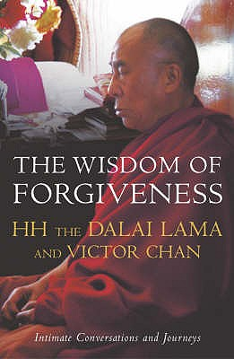 The Wisdom of Forgiveness: Intimate Conversations and Journeys - Dalai Lama XIV, and Chan, Victor