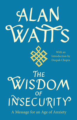 The Wisdom of Insecurity: A Message for an Age of Anxiety - Watts, Alan, and Chopra, Deepak (Introduction by)