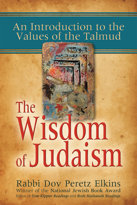 The Wisdom of Judaism: An Introduction to the Values of the Talmud - Elkins, Dov Peretz, Rabbi