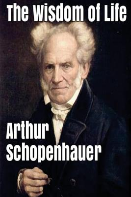 The Wisdom of Life - Schopenhauer, Arthur