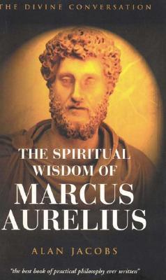 The Wisdom of Marcus Aurelius - Jacobs, Alan